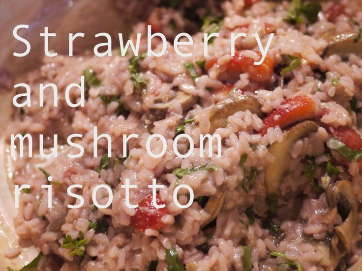 Strawberry and mushroom risotto