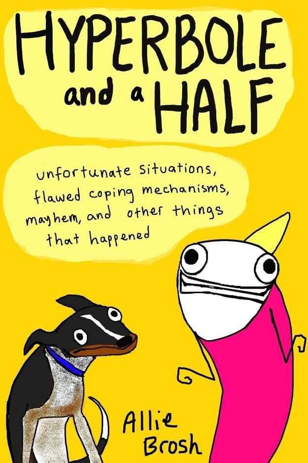Hyperbole and a Half , by Allie Brosh | 29 Books To Get You Through Your Quarter-Life Crisis