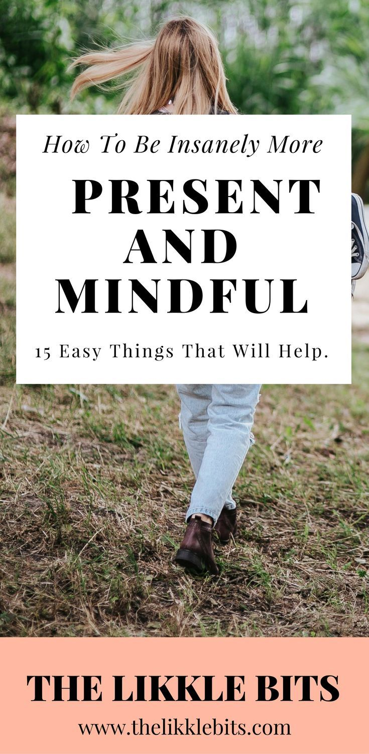 How to be more present and mindful. One of your biggest goals when starting your personal development journey might be becoming more present and mindful. Here are 15 easy things that will help.