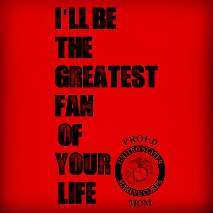 I'll be the greatest fan of your life - Proud Marine Mom