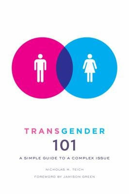 Transgender 101: A Simple Guide to a Complex Issue by Nicholas M. Teich. http://libcat.bentley.edu/record=b1342770~S0