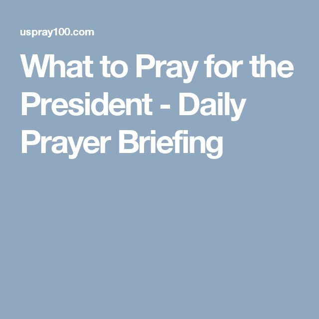 What to Pray for the President - Daily Prayer Briefing