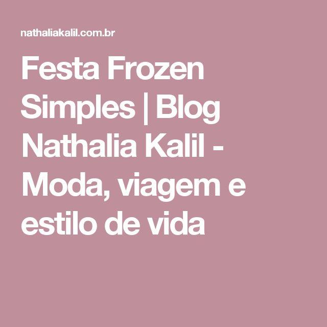 Festa Frozen Simples   Blog Nathalia Kalil - Moda, viagem e estilo de vida