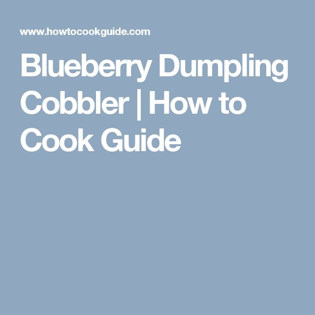 Blueberry Dumpling Cobbler | How to Cook Guide