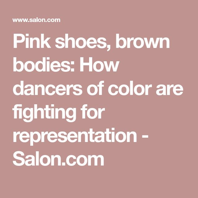 Pink shoes, brown bodies: How dancers of color are fighting for representation - Salon.com