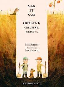 Max et Sam décident de creuser un trou dans l'espoir de trouver un objet spectaculaire. Ils creusent vers le bas puis vers la droite, ils se séparent et se retrouvent, mais ils ne trouvent rien d'extraordinaire. Le lecteur s'amusera de voir Max et Sam manquer de justesse la découverte de diamants fabuleux et sera confus par la conclusion hilarante de la drôle d'aventure.