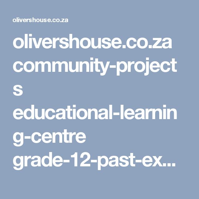 olivershouse.co.za community-projects educational-learning-centre grade-12-past-exam-papers
