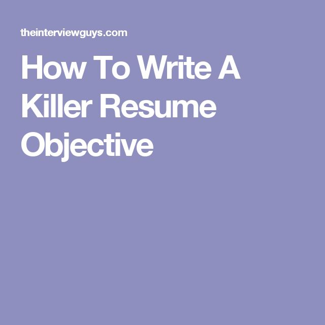 How To Write A Killer Resume Objective