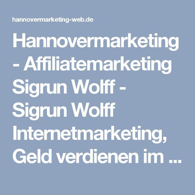 Hannovermarketing - Affiliatemarketing Sigrun Wolff - Sigrun Wolff Internetmarketing, Geld verdienen im Internet, Affiliatemarketing http://hannovermarketing-web.de/