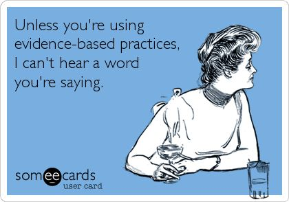 Evidence-Based Practices... Use them!