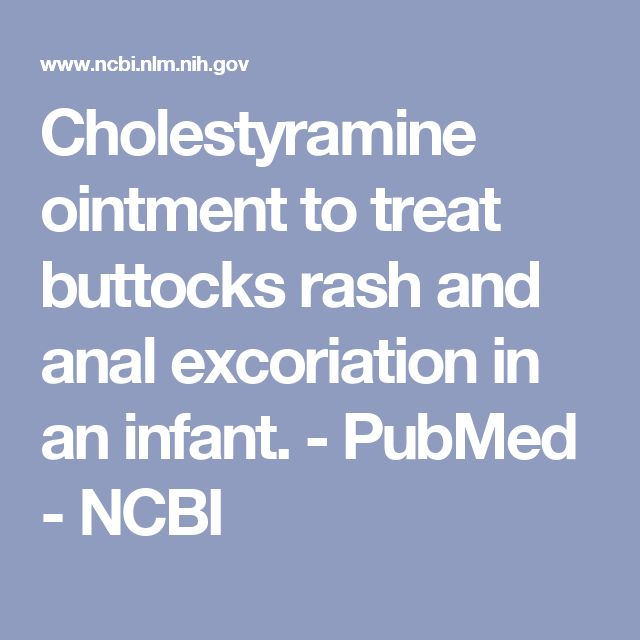 Cholestyramine ointment to treat buttocks rash and anal excoriation in an infant. - PubMed - NCBI