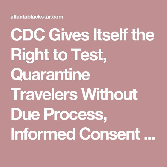 CDC Gives Itself the Right to Test, Quarantine Travelers Without Due Process, Informed Consent - Atlanta Black Star