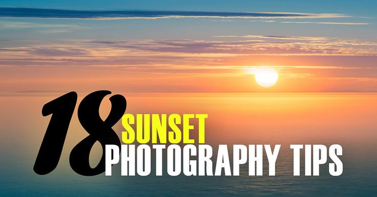 Top 18 tips for taking magnificent sunset photos
