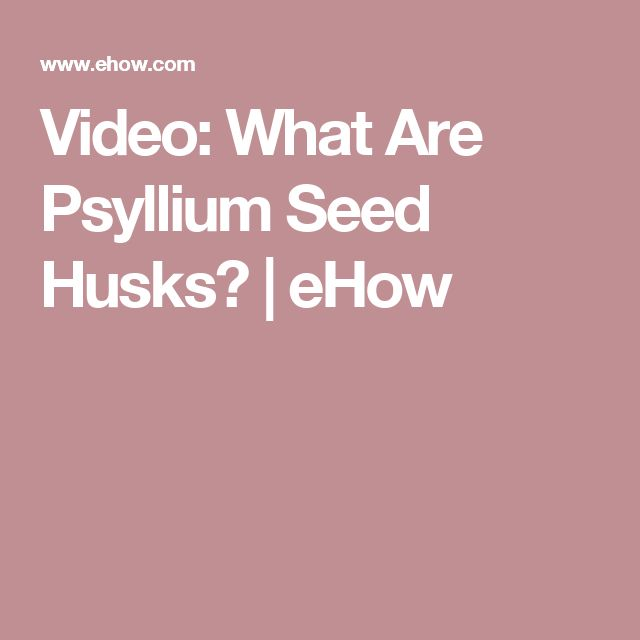 Video: What Are Psyllium Seed Husks? | eHow
