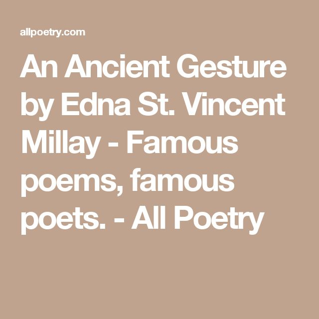 An Ancient Gesture by Edna St. Vincent Millay - Famous poems, famous poets. - All Poetry