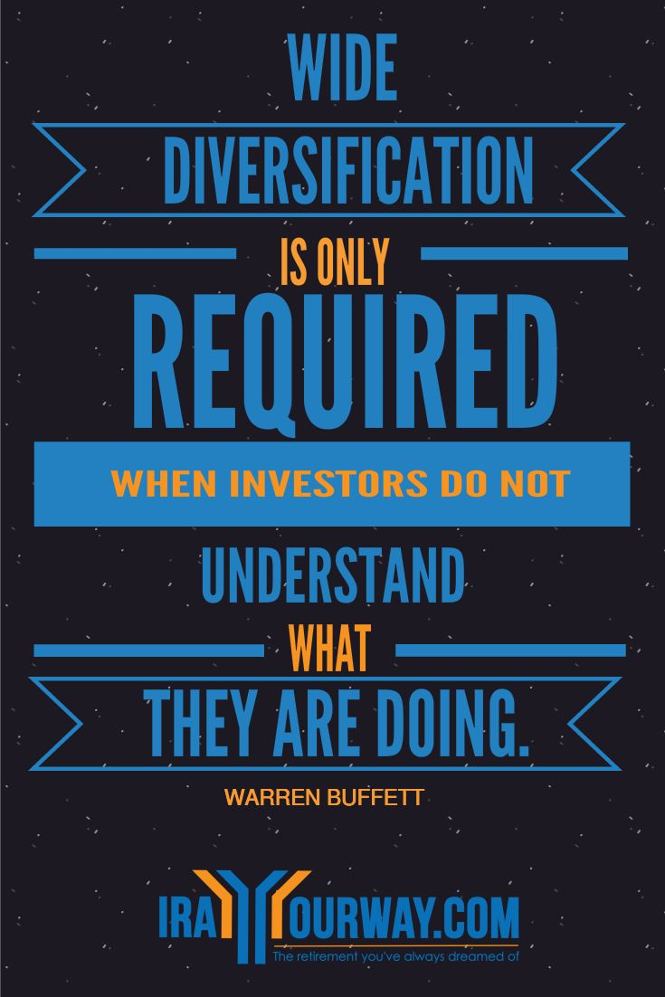 Wide diversification is only required when investors do not understand what they are doing.  Warren Buffett