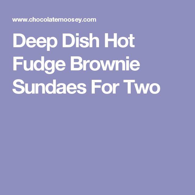 Deep Dish Hot Fudge Brownie Sundaes For Two
