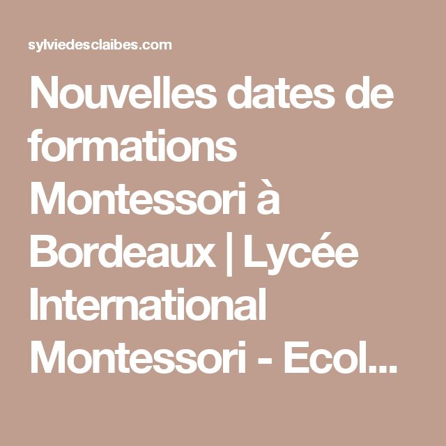Nouvelles dates de formations Montessori à Bordeaux | Lycée International  Montessori - Ecole Athéna - Le blog de Sylvie d'Esclaibes.