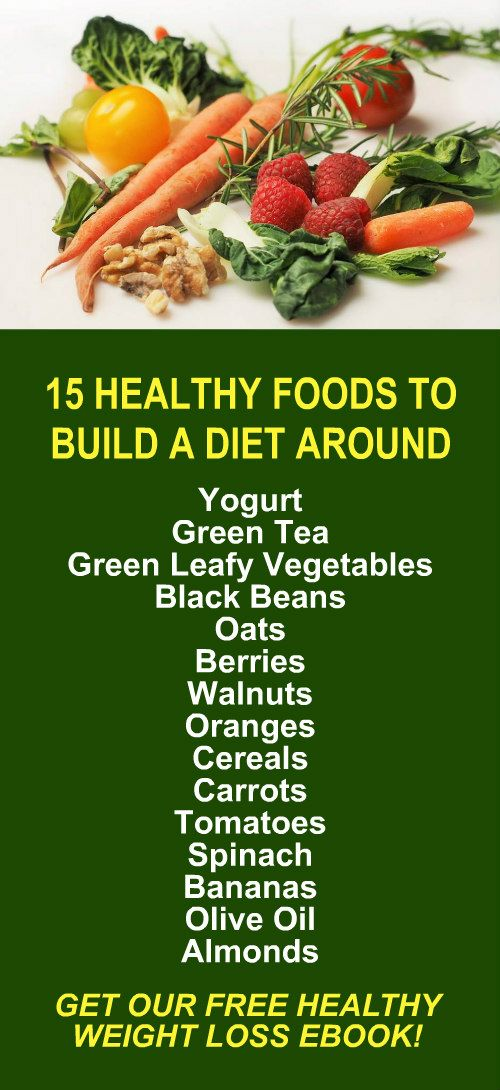 15 Healthy Foods To Build A Diet Around.
