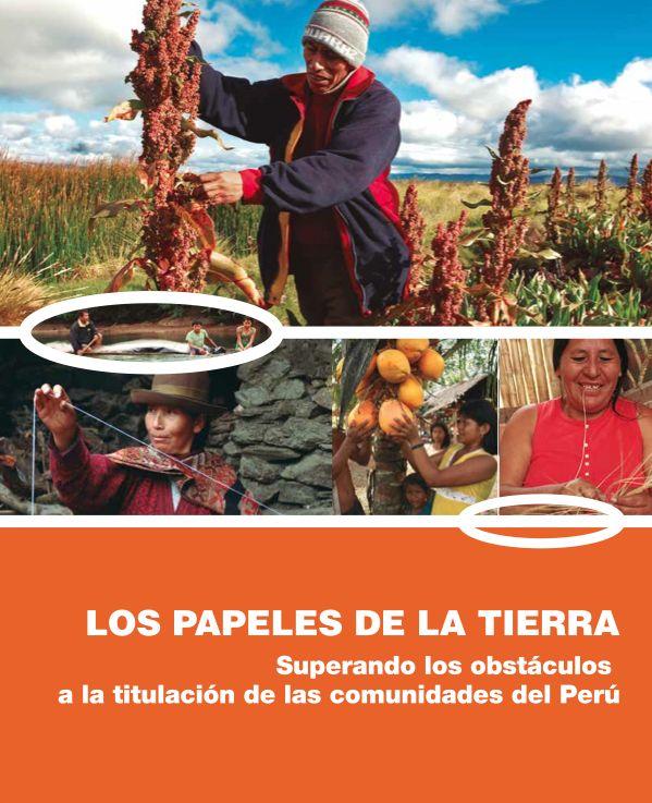 Los papeles de la tierra : superando los obstáculos a la titulación de las comunidades del Perú (2014). http://catalogo.ibcperu.org/cgi-bin/koha/opac-detail.pl?biblionumber=93