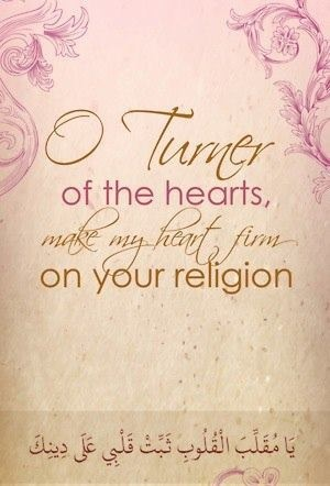 O turner of the hearts, make my heart firm on your religion.
