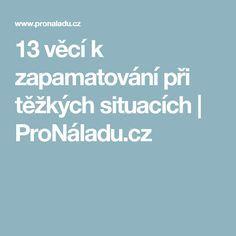 13 věcí k zapamatování při těžkých situacích | ProNáladu.cz