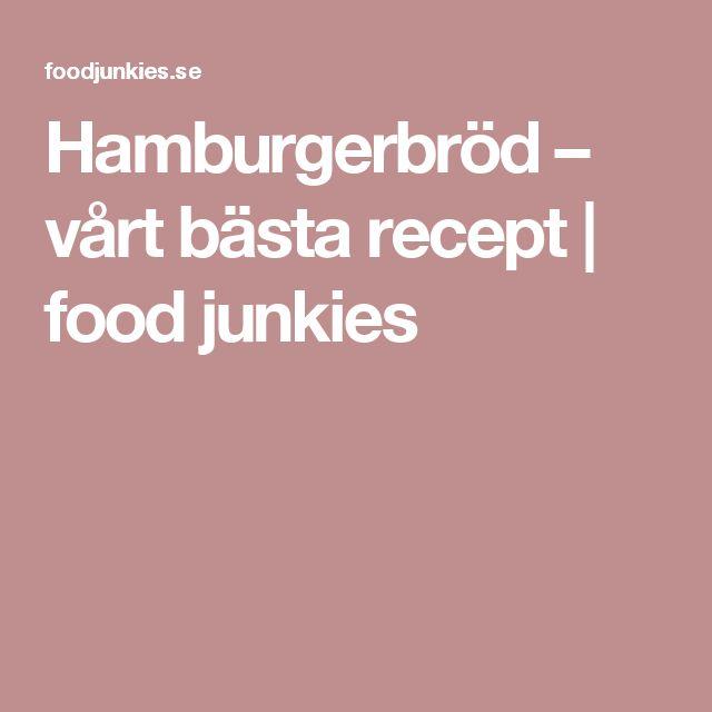 Hamburgerbröd – vårt bästa recept | food junkies