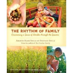 The Rhythm of Family: Discovering a Sense of Wonder Through the Seasons - Amanda Blake Soule