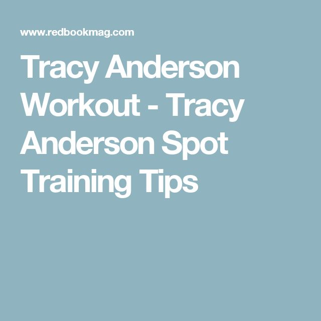 Tracy Anderson Workout - Tracy Anderson Spot Training Tips