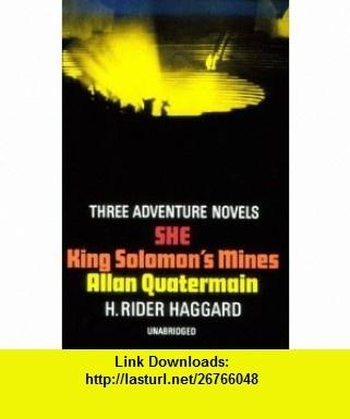 Three Adventure Novels  She, King Solomons Mines, Allan Quatermain (9780486205847) H. Rider Haggard , ISBN-10: 0486206432  , ISBN-13: 978-0486205847 ,  , tutorials , pdf , ebook , torrent , downloads , rapidshare , filesonic , hotfile , megaupload , fileserve