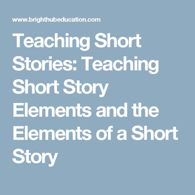 Teaching Short Stories: Teaching Short Story Elements and the Elements of a Short Story