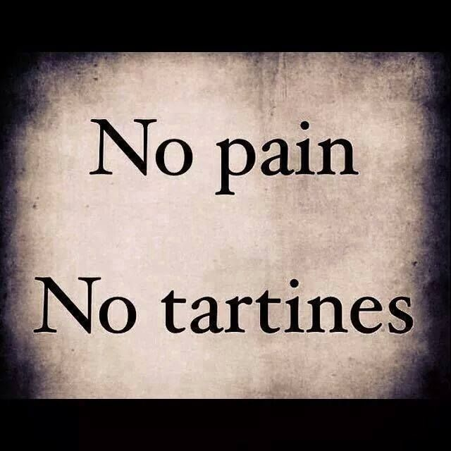 No pain, no tartines.