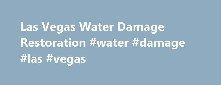 Las Vegas Water Damage Restoration #water #damage #las #vegas http://law.nef2.com/las-vegas-water-damage-restoration-water-damage-las-vegas/  # WHAT TO DO IF THIS HAPPENS TO YOU? WATCH THIS VIDEO WATCH THIS VIDEO WATCH THIS VIDEO NOW! A Worry-Free Professional Restoration Service DON'T CALL A PLUMBER UNTIL YOU READ ABOUT THIS. WATER DAMAGE RESTORATION INFORMATION WATER DAMAGE RESTORATION INFORMATION WATER DAMAGE RESTORATION INFORMATION NOW! Why us? Unfortunately, water damage can create…