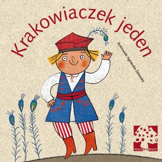 Krakowiaczek jeden - wyd. Muchomor, il. Agnieszka Żelewska. Nowość, więc oczywiście chcę :)