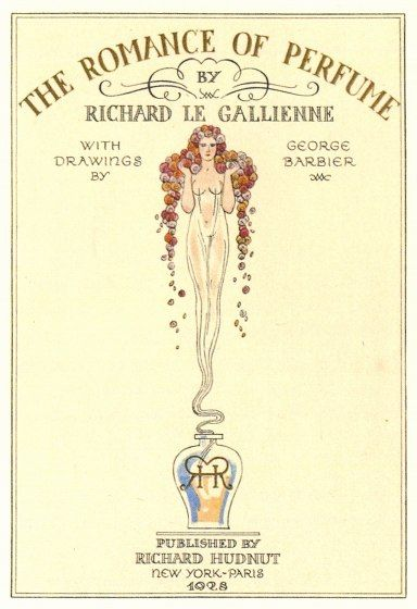 The Romance of Perfume by Richard Le Gallienne, 1928
