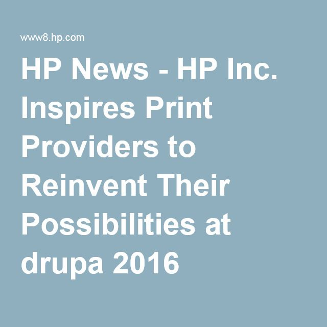 HP News -HP Inc. Inspires Print Providers to Reinvent Their Possibilities at drupa 2016