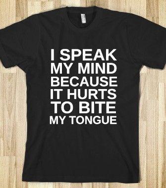 I SPEAK MY MIND BECAUSE IT HURTS TO BITE MY TONGUE - glamfoxx.com - Skreened T-shirts, Organic Shirts, Hoodies, Kids Tees, Baby One-Pieces a...