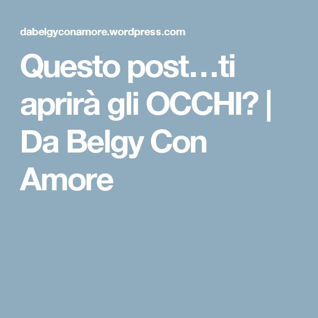 Questo post…ti aprirà gli OCCHI?  | Da Belgy Con Amore