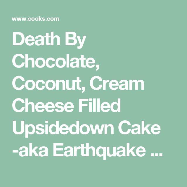 Death By Chocolate, Coconut, Cream Cheese Filled Upsidedown Cake -aka Earthquake Cake - recipe [] Cooks.com
