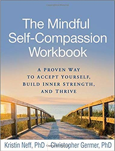 Pdf Download The Mindful Self Compassion Workbook A Proven Way