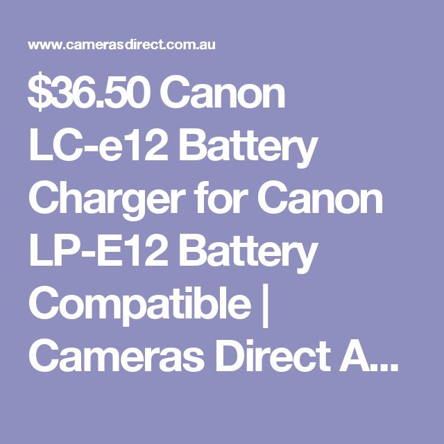 $36.50 Canon LC-e12 Battery Charger for Canon LP-E12 Battery Compatible | Cameras Direct Australia