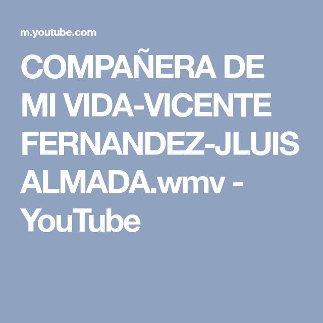 COMPAÑERA DE MI VIDA-VICENTE FERNANDEZ-JLUISALMADA.wmv - YouTube