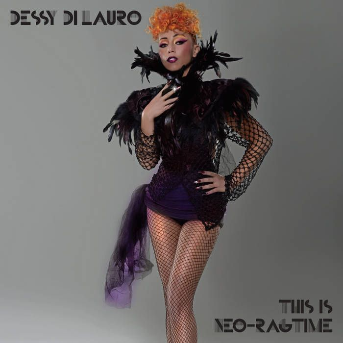 'This is Neo-Ragtime' Dessy Di Lauro - The album title gives the game away, neo-ragtime. Put on your glad rags and dance.