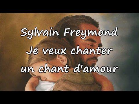 sylvain freymond je veux chanter un chant d 39 amour avec. Black Bedroom Furniture Sets. Home Design Ideas
