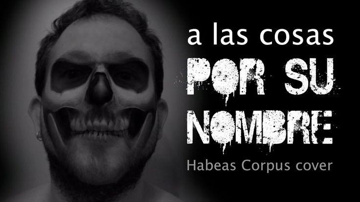 A las cosas por su nombre (Habeas Corpus cover)