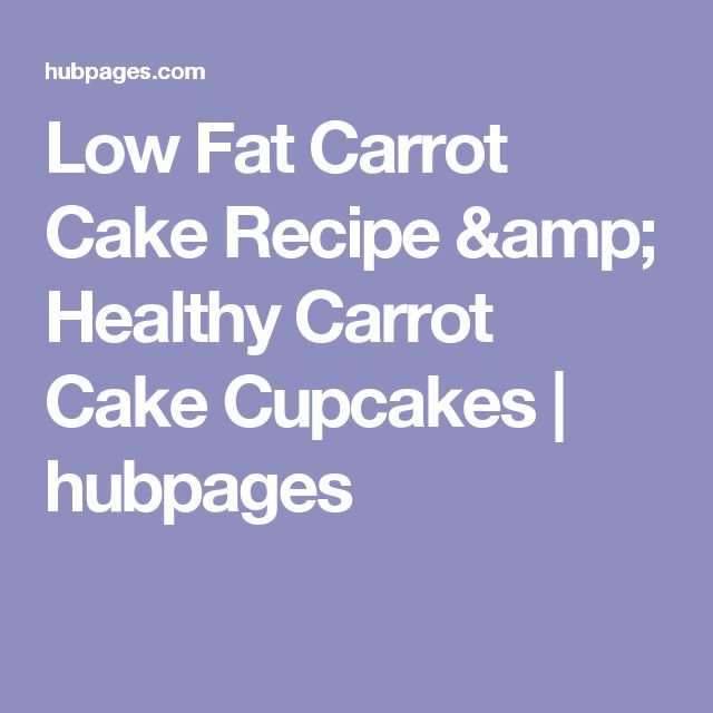 Low Fat Carrot Cake Recipe & Healthy Carrot Cake Cupcakes   hubpages