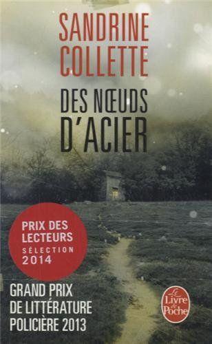 """Des noeuds d'acier / Sandrine Collette. Denoël, 2014. """"Grand Prix de littérature policière 2013 / Prix des lecteurs 2014"""""""