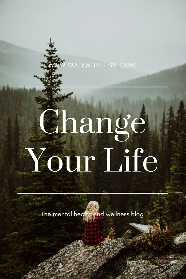 Change your life |WalkWithJess  Mental health, depression, lifestyle,