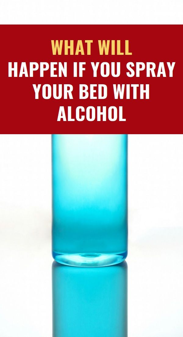 What Will Happen If You Spray Your Bed With Alcohol Herbal