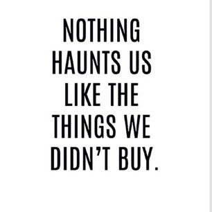 Nothing haunts you like clothes you didn't buy- 24 Signs You Are A Full Blown Shopaholic